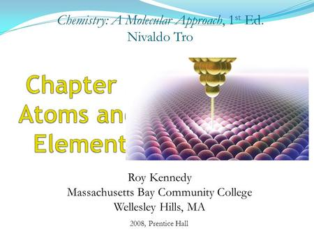 2008, Prentice Hall Chemistry: A Molecular Approach, 1 st Ed. Nivaldo Tro Roy Kennedy Massachusetts Bay Community College Wellesley Hills, MA.