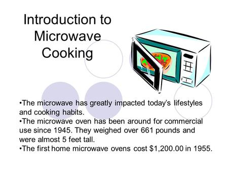 Introduction to Microwave Cooking The microwave has greatly impacted today's lifestyles and cooking habits. The microwave oven has been around for commercial.