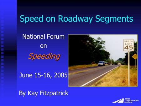 Speed on Roadway Segments National Forum onSpeeding June 15-16, 2005 By Kay Fitzpatrick.