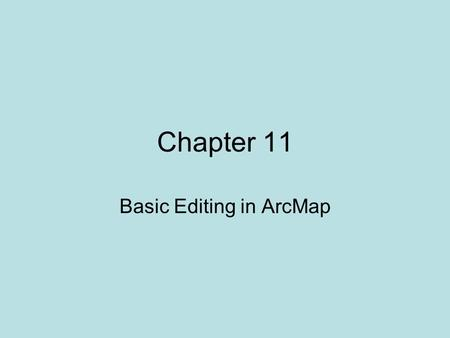Chapter 11 Basic Editing in ArcMap. Objectives Understanding the basic editing process Using snapping to ensure topological integrity of features Adding.