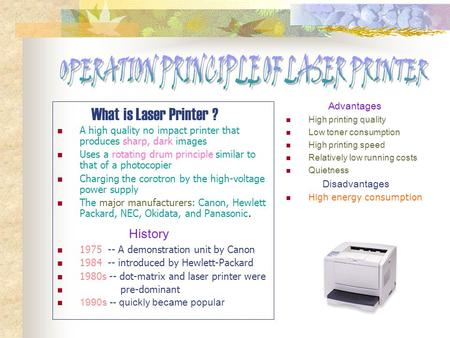 What is Laser Printer ? A high quality no impact printer that produces sharp, dark images Uses a rotating drum principle similar to that of a photocopier.