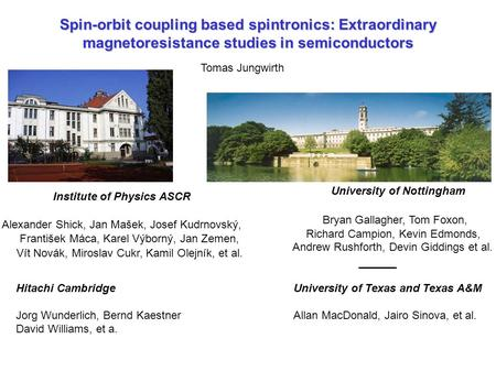 Spin-orbit coupling based spintronics: Extraordinary magnetoresistance studies in semiconductors Tomas Jungwirth University of Nottingham Bryan Gallagher,