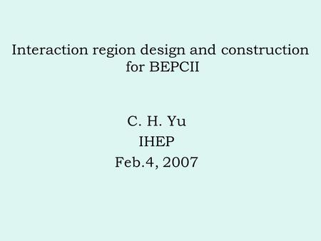 Interaction region design and construction for BEPCII C. H. Yu IHEP Feb.4, 2007.