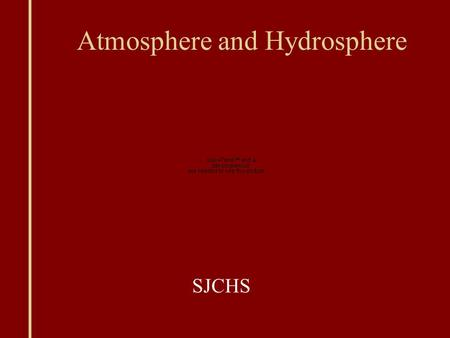 Atmosphere and Hydrosphere SJCHS. Atmosphere Atmosphere: Layer of gases that surround the Earth Composition 78 % Nitrogen 21% Oxygen 1% Other (Water Vapor,