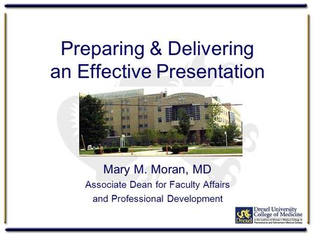 Preparing & Delivering an Effective Presentation Mary M. Moran, MD Associate Dean for Faculty Affairs and Professional Development.