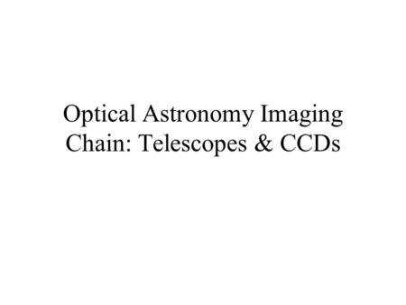 Optical Astronomy Imaging Chain: Telescopes & CCDs.