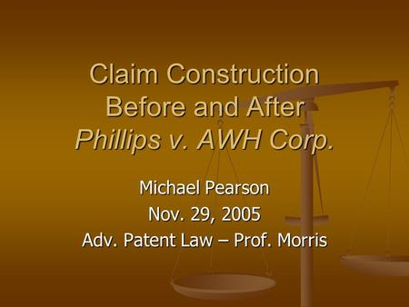 Claim Construction Before and After Phillips v. AWH Corp. Michael Pearson Nov. 29, 2005 Adv. Patent Law – Prof. Morris.