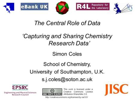 The Central Role of Data 'Capturing and Sharing Chemistry Research Data' Simon Coles School of Chemistry, University of Southampton, U.K.