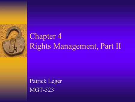 Chapter 4 Rights Management, Part II Patrick Léger MGT-523.