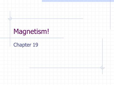Magnetism! Chapter 19.