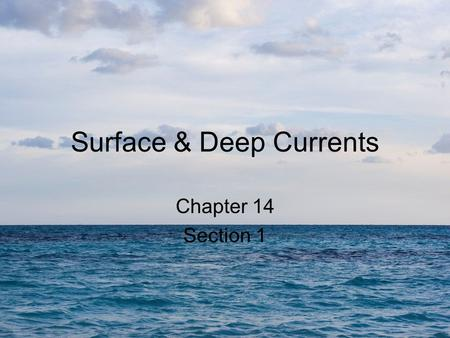 Surface & Deep Currents Chapter 14 Section 1. Bellringer How does the density of ocean water affect deep currents?
