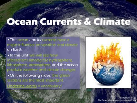 Background Image  Ocean Currents & Climate The ocean and its currents have a major influence on weather and.
