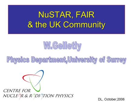 NuSTAR, FAIR & the UK Community DL, October,2006.