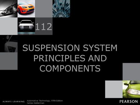© 2011 Pearson Education, Inc. All Rights Reserved Automotive Technology, Fifth Edition James Halderman SUSPENSION SYSTEM PRINCIPLES AND COMPONENTS 112.