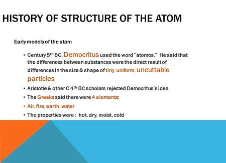 "HISTORY OF STRUCTURE OF THE ATOM Early models of the atom Century 5 th BC, Democritus used the word ""atomos."" He said that the differences between substances."