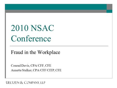 2010 NSAC Conference Fraud in the Workplace Conrad Davis, CPA/CFF, CFE Annette Stalker, CPA/CFF/CITP, CFE.