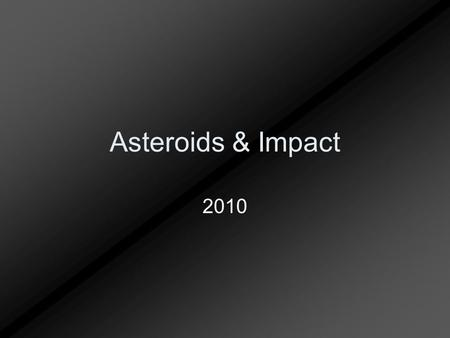 Asteroids & Impact 2010. What is an asteroid? Small, rocky object orbiting the Sun among other planets. Commonly called planetoids because they are considerably.