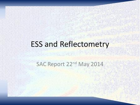 ESS and Reflectometry SAC Report 22 nd May 2014. The Reflectometry STAP John Ankner (SNS) Richard Campbell (ILL) Bob Cubitt (ILL) Robert Dalgliesh (ISIS)