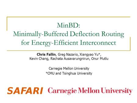 MinBD: Minimally-Buffered Deflection Routing for Energy-Efficient Interconnect Chris Fallin, Greg Nazario, Xiangyao Yu*, Kevin Chang, Rachata Ausavarungnirun,