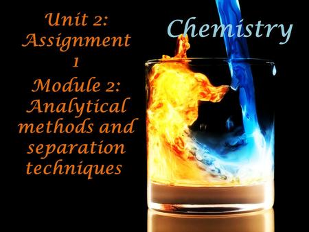 Module 2: Analytical methods and separation techniques.