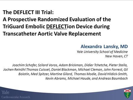 The DEFLECT III Trial: A Prospective Randomized Evaluation of the TriGuard Embolic DEFLECTion Device during Transcatheter Aortic Valve Replacement Alexandra.