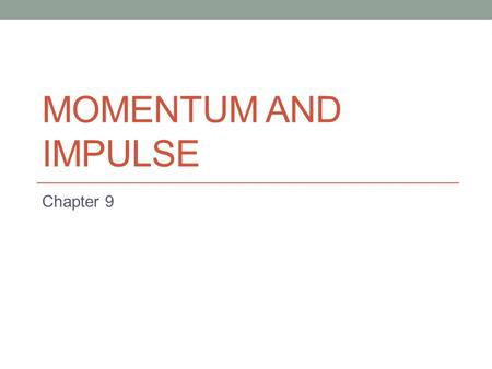 Momentum and Impulse Chapter 9.