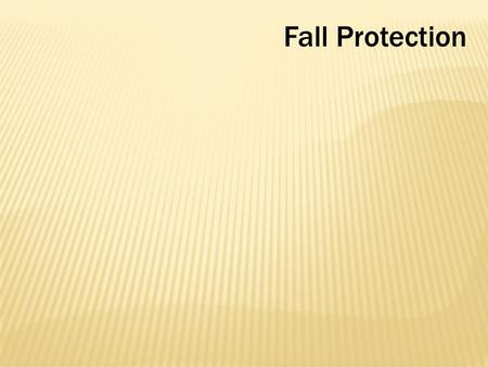 Fall Protection. Cal/OSHA: 8 CCR Article 24 1669 – 1671.2 Federal OSHA: Subpart M 1926.500 -.503.
