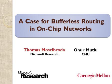 $ A Case for Bufferless Routing in On-Chip Networks A Case for Bufferless Routing in On-Chip Networks Onur Mutlu CMU TexPoint fonts used in EMF. Read the.