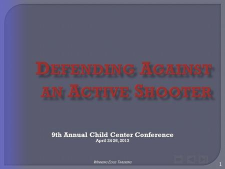 9th Annual Child Center Conference 9th Annual Child Center Conference April 24 - 26, 2013 1 W INNING E DGE T RAINING.