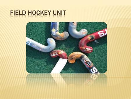 Field Hockey Unit.