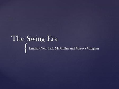 { The Swing Era Lindsay Neu, Jack McMullin and Mareva Vaughan.