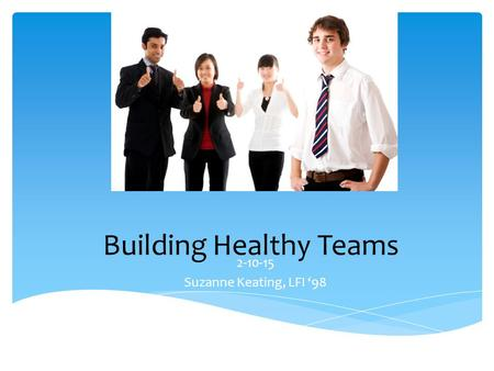Building Healthy Teams 2-10-15 Suzanne Keating, LFI '98.