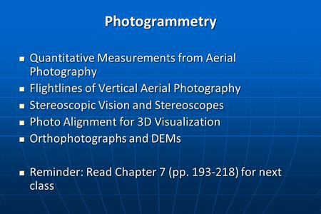 Photogrammetry Quantitative Measurements from Aerial Photography Quantitative Measurements from Aerial Photography Flightlines of Vertical Aerial Photography.