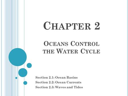 C HAPTER 2 O CEANS C ONTROL THE W ATER C YCLE Section 2.1: Ocean Basins Section 2.2: Ocean Currents Section 2.3: Waves and Tides.