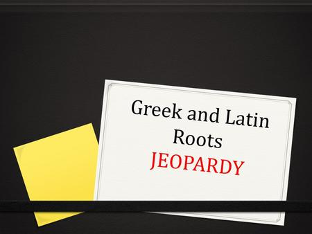 Greek and Latin Roots JEOPARDY. JEOPARDY! 100 200 300 400 300 200 100 500 100 500 400 200 300 400 500 400 300 500 400 300 100 300 400 500 200 100 Unit.