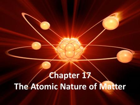 Chapter 17 The Atomic Nature of Matter. Structure of the atom Protons + 1 charge Neutrons + 0 charge Electrons - 1 charge Protons and Neutrons are found.