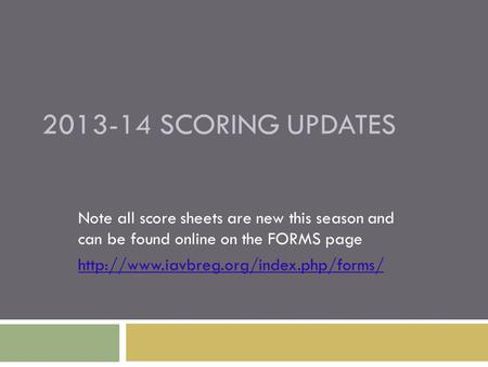 2013-14 SCORING UPDATES Note all score sheets are new this season and can be found online on the FORMS page