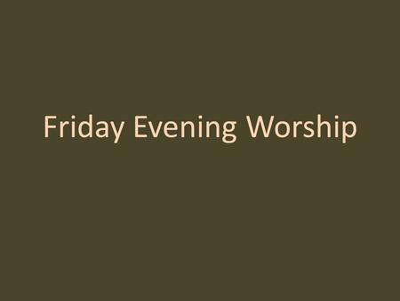 "Friday Evening Worship. INVITATION Then he said, ""Come no closer! Remove the sandals from your feet, for the place on which you are standing is holy ground."""