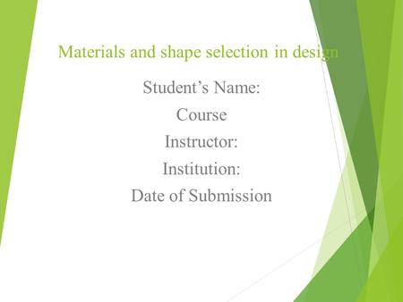 Materials and shape selection in design Student's Name: Course Instructor: Institution: Date of Submission.