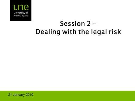 Session 2 – Dealing with the legal risk 21 January 2010.