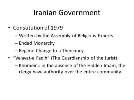 "Iranian Government Constitution of 1979 – Written by the Assembly of Religious Experts – Ended Monarchy – Regime Change to a Theocracy ""Velayat-e Faqih"""