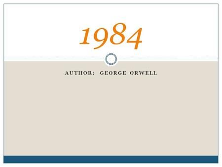 1984 Author: George Orwell.