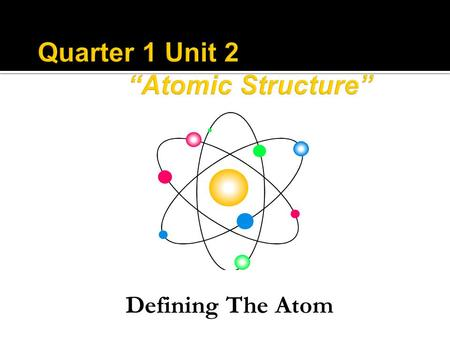 "Quarter 1 Unit 2 ""Atomic Structure"""