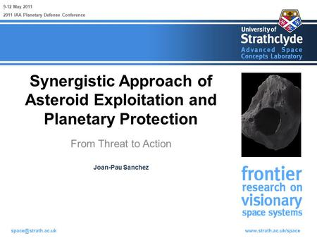 Synergistic Approach of Asteroid Exploitation and Planetary Protection From Threat to Action 9-12 May 2011 Joan-Pau.