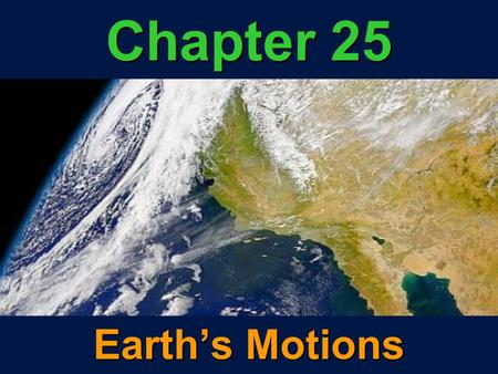 Chapter 25 Earth's Motions.