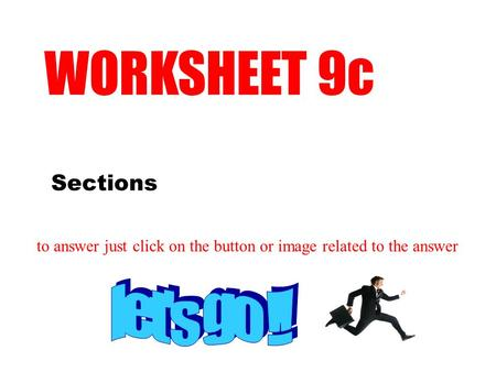 WORKSHEET 9c let's go !! Sections