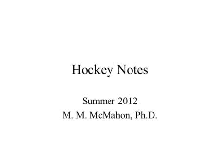 Hockey Notes Summer 2012 M. M. McMahon, Ph.D.. Offensive Players: In Our Zone Stay between the top of the face-off circle and the blue line When the puck.