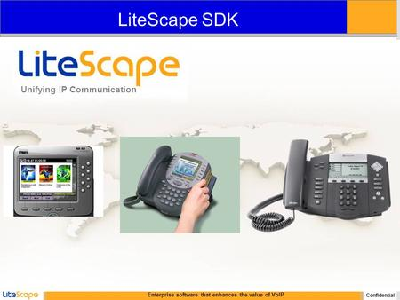 Enterprise software that enhances the value of VoIP Confidential Unifying IP Communication LiteScape SDK.