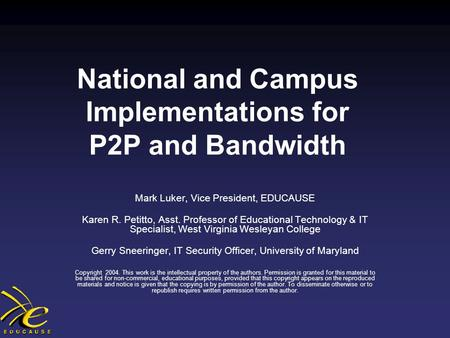 National and Campus Implementations for P2P and Bandwidth Mark Luker, Vice President, EDUCAUSE Karen R. Petitto, Asst. Professor of Educational Technology.