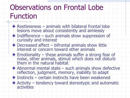 Observations on Frontal Lobe Function Restlessness – animals with bilateral frontal lobe lesions move about consistently and aimlessly Indifference – such.